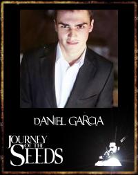 Daniel Garcia- Actor Writer- Journey of the seeds